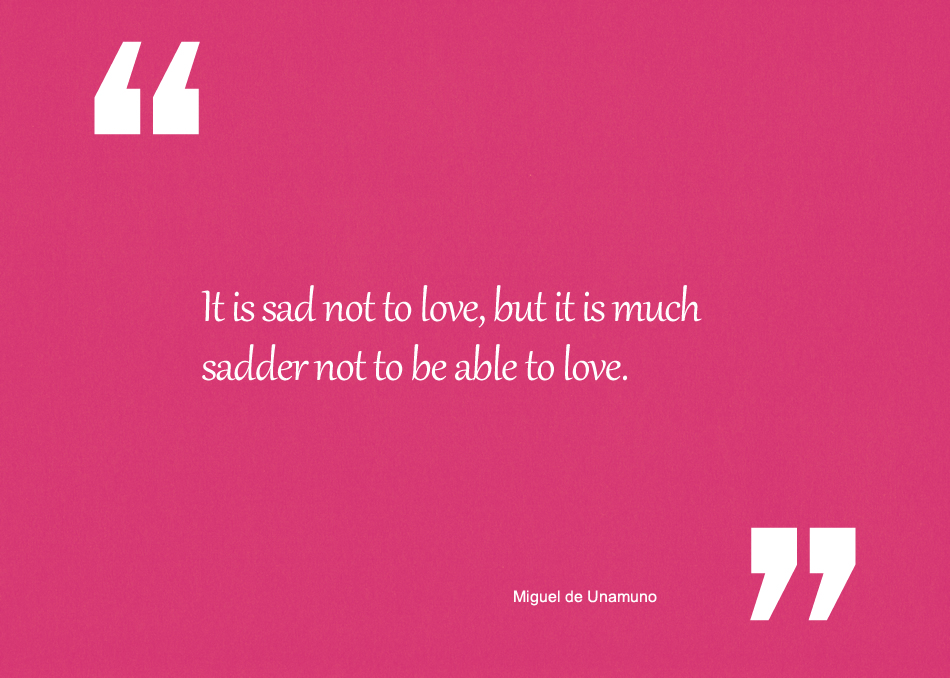It is sad not to love-but it is much sadder not to be able to love