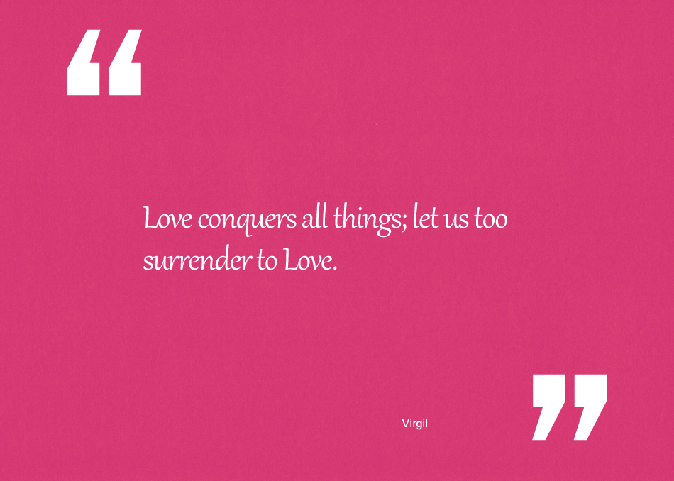 Love conquers all things-let us too surrender to Love.