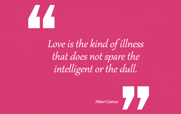 Love is the kind of illness - Love quotes