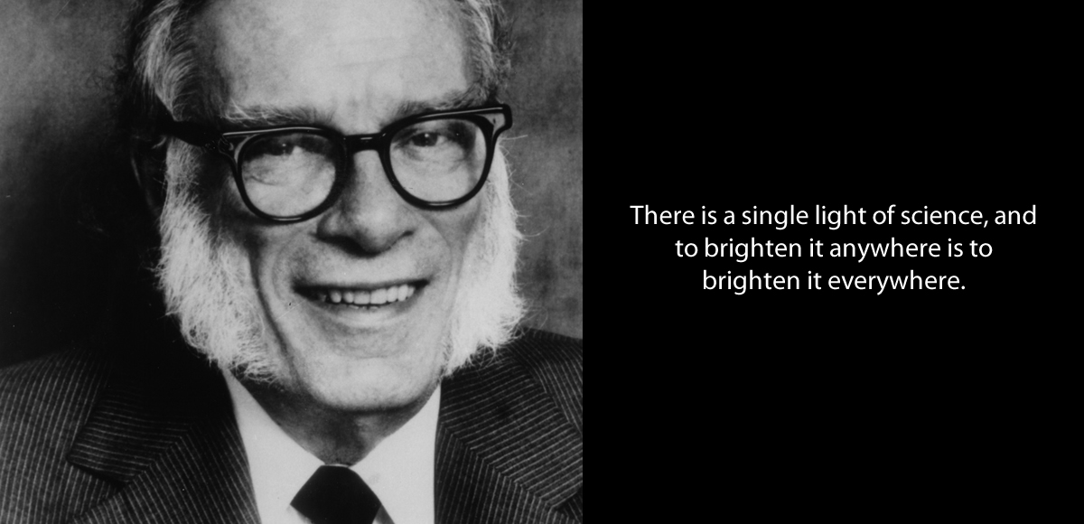 Asimov quote - There is a single light of science