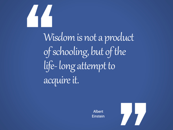 Wisdom is not a product of schooling-Einstein