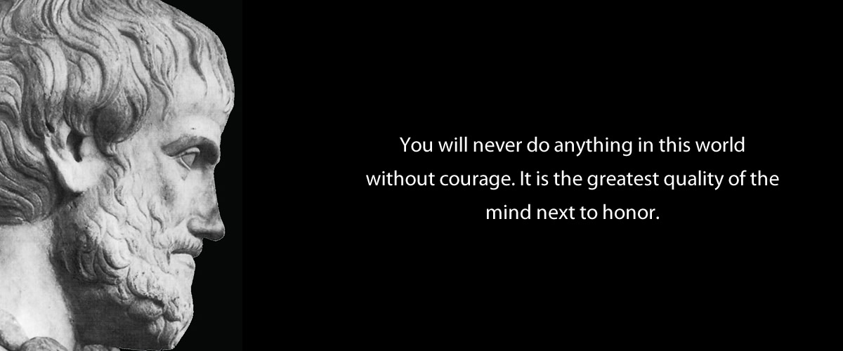 Aristotle quote on You will never do anything in this world without courage