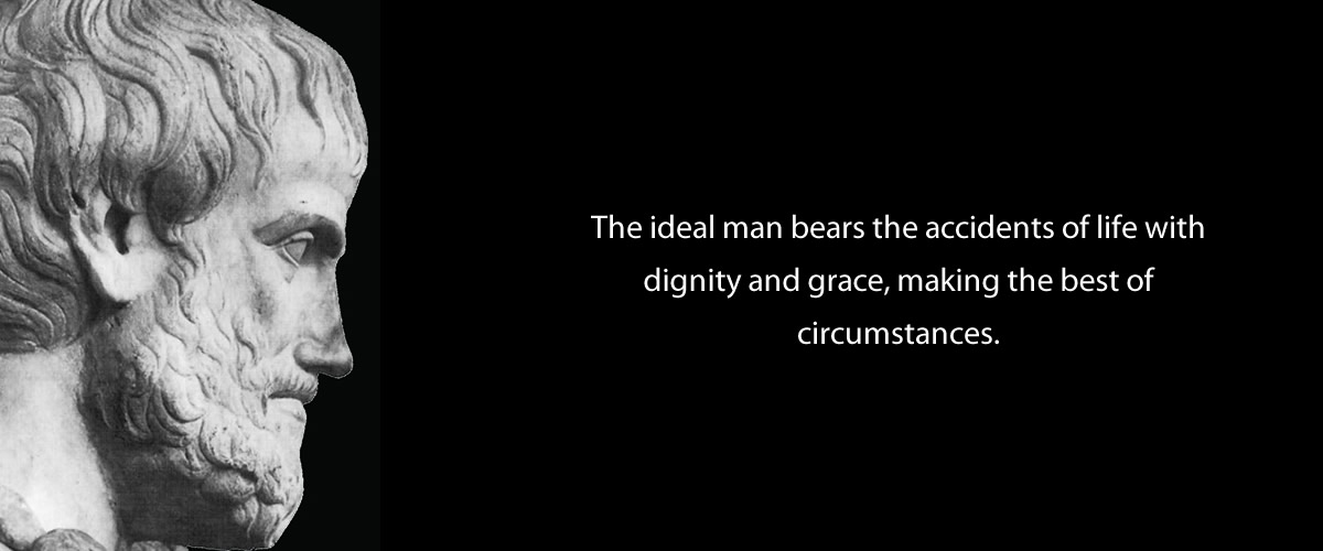 The ideal man bears the accidents of life with dignity