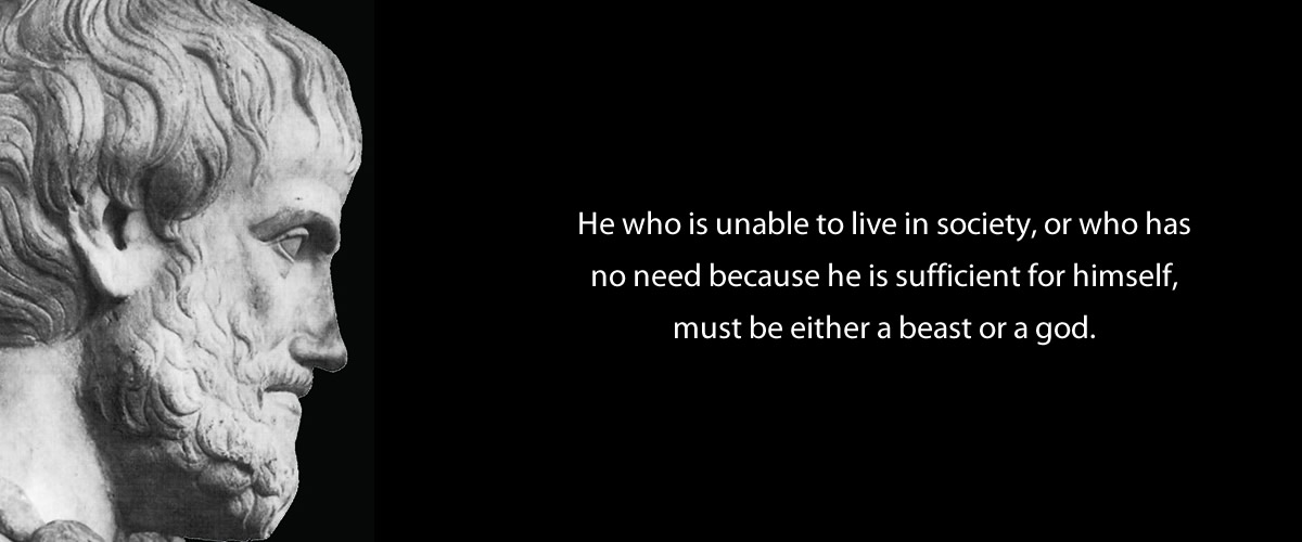 He who is unable to live in society - aristotle quote