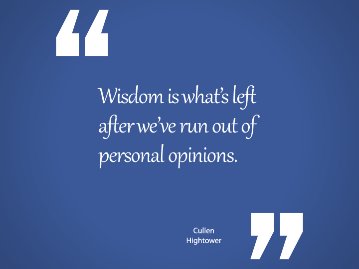 isdom is what's left after we've run out of personal opinions.