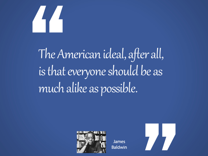 The American ideal, after all, is that everyone should be as much alike as possible.