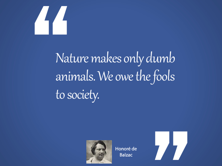 Nature makes only dumb animals.