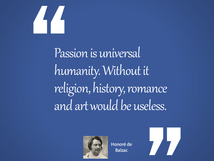 Passion is universal humanity - balzac quotes