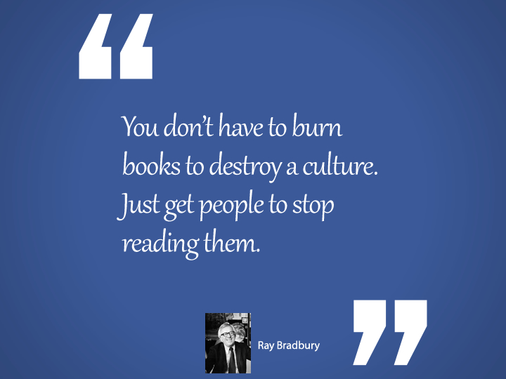 ou don't have to burn books to destroy a culture