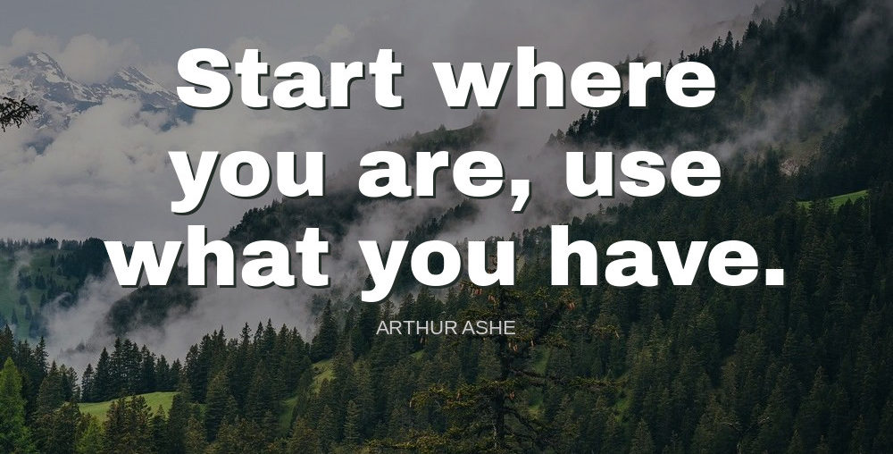 Arthur Ashe Quote   Start where you - Inspiring Alley